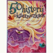 50 historii o księżniczkach. Opowieści pełne miłości, czaru i piękna