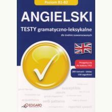 Angielski. Testy gramatyczno-leksykalne B1-B2