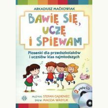 Bawię się, uczę i śpiewam. Piosenki dla przedszkolaków i uczniów klas najmłodszych