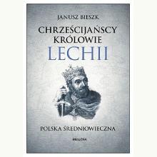 Chrześcijańscy królowie Lechii. Polska średniowieczna