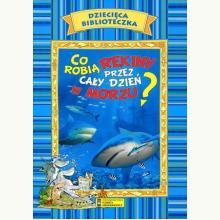Co robią rekiny przez cały dzień w morzu? Dziecięca Biblioteczka