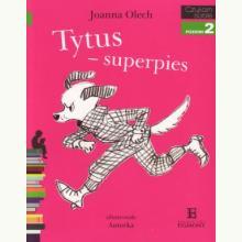 Czytam sobie - Tytus superpies - Poziom 2 Składam zdania