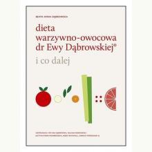 Dieta warzywno-owocowa dr Ewy Dąbrowskiej. I co dalej