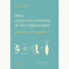 Dieta warzywno-owocowa dr Ewy Dąbrowskiej®. Program na 6 tygodni