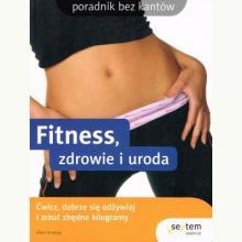 Fitness, zdrowie i uroda. Poradnik bez kantów