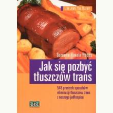 Jak się pozbyć tłuszczów trans