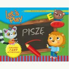 Let's Play Piszę. Ćwiczenia i gry aktywizujące 4-6 lat