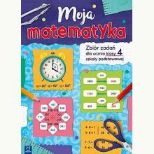 Moja matematyka. Zbiór zadań dla uczniów kl. 4 SP