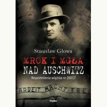 Mrok i mgła nad Auschwitz. Wspomnienia więźnia nr 20017