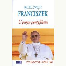 Ojciec Święty Franciszek. U progu pontyfikatu