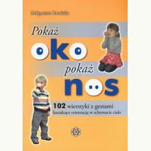 Pokaż oko. Pokaż nos. 102 wierszyki z gestami kształcące orienta