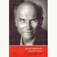 Ryszard Kapuściński. Biografia pisarza (używana)