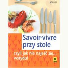 Savoir-vivre przy stole czyli jak nie najeść się... wstydu!
