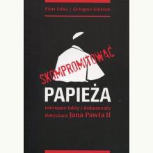 Skompromitować papieża. Nieznane fakty i dokumenty dotyczące Jana Pawła II