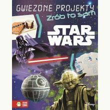 Star Wars. Gwiezdne projekty. Zrób to sam