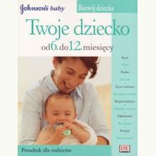 Twoje dziecko od 6 do 12 miesięcy