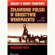 Zdławienie Polski w obiektywie Wehrmachtu. Wrzesień 1939