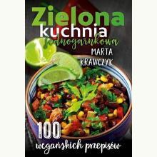 Zielona kuchnia jednogarnkowa. 100 wegańskich przepisów