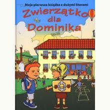 Zwierzątko dla Dominika. Moja pierwsza książka z dużymi literami