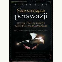 Czarna księga perswazji. Używaj NLP, by zdobyć wszystko, ....
