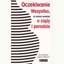 Oczekiwanie. Wszystko, co musisz wiedzieć o ciąży i porodzie
