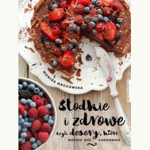 Słodkie i zdrowe czyli desery, które możesz jeść codziennie