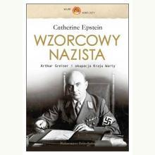Wzorcowy nazista. Arthur Greiser i okupacja Kraju Warty