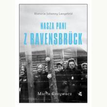 Nasza pani z Ravensbruck. Historia Johanny Langefeld