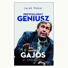Przyczajony geniusz. Opowieści o Januszu Gajosie
