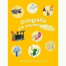 Ortografia z lokomotywą. Ćwiczenia dla dzieci w wieku 8-10 lat